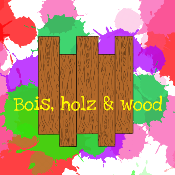 Bois Holz and Wood